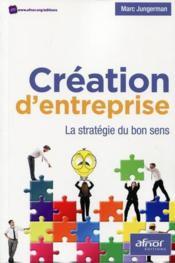 Création d'entreprise ; la stratégie du bon sens - Couverture - Format classique