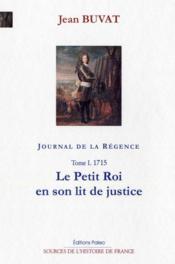 Journal de la Régence t.1 ; 1715, le petit roi en son lit de justice. - Couverture - Format classique