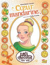 Les filles au chocolat T.3 ; coeur mandarine - Couverture - Format classique