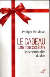Le cadeau dans tous ses états ; petite spiritualité du don - Couverture - Format classique