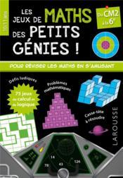 Les jeux de maths des petits génies ! ; CM2, 6e - Couverture - Format classique