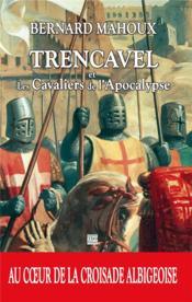 Ttrencavel et les chevaliers de l'apocalypse ; au coeur de la croisade albigeoise - Couverture - Format classique