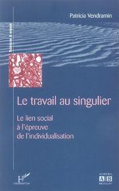 Le Travail Au Singulier ; Le Lien Social A L'Epreuve De L'Individualisation - Intérieur - Format classique