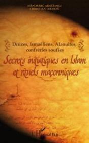Druzes, ismaéliens, alaouites, confréries soufies ; secrets initiatiques en Islam et rituels maçonniques - Couverture - Format classique