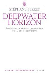 Deep water horizon ; éthique de la nature et philosophie de la crise écologique - Couverture - Format classique