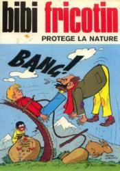 Bibi fricotin, protége la nature - Couverture - Format classique