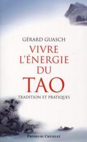 Vivre l'énergie du Tao ; tradition et pratiques - Couverture - Format classique