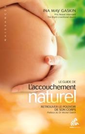 Le guide de la naissance naturelle ; retrouver le pouvoir de son corps - Couverture - Format classique
