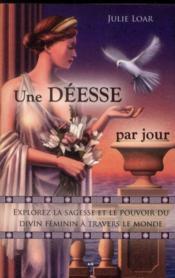 Une déesse par jour ; explorez la sagesse et le pouvoir du divin féminin à travers le monde - Couverture - Format classique