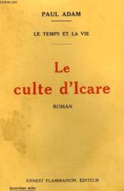 Le Temps Et La Vie. Le Culte D'Icare. - Couverture - Format classique