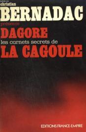 Dagore. Les Carnets Secrets De La Cagoule. - Couverture - Format classique