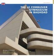 Le gymnase de Le Corbusier à Bagdad - Couverture - Format classique