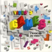 Video games ; l'aventure du jeu vidéo - Couverture - Format classique