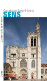 Sens ; la cathédrale Saint-Etienne - Couverture - Format classique