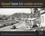 Quand Saint-Lô voulait revivre ; la reconstruction de Saint-Lô d'après les photos du studio Charles Drucbert - Couverture - Format classique