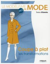 Le modélisme de mode t.2 ; coupe à plat les transformations (2e édition) - Couverture - Format classique