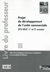 Projet de développement de l'unité commerciale ; BTS MUC 1ère et 2ème années ; livre du professeur (édition 2015) - Couverture - Format classique