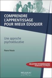 Comprendre l'apprentissage pour mieux éduquer ; une approche psychoéducative - Couverture - Format classique
