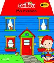 Caillou ; ma maison - Couverture - Format classique
