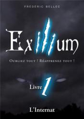 Exilium - Livre 1 : L'Internat - Oubliez tout! Réapprenez tout! - Couverture - Format classique
