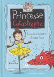 Princesse catastrophe T.2 ; deuxième trimestre à Hautes-Tours - Couverture - Format classique