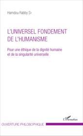 L'universel fondement de l'humanisme ; pour une éthique de la dignité humaine et de la singularite universelle - Couverture - Format classique