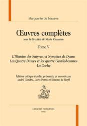 Oeuvres complètes t.5 ; l'Histoire des Satyres, et Nymphes de Dyane, les Quatre Dames et les Quatre Gentilzhommes, la Coche - Couverture - Format classique