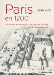 Paris en 1200 ; histoire et archéologie d'une capitale fortifiée par Philippe Auguste - Couverture - Format classique