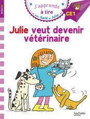 J'apprends à lire avec Sami et Julie ; CE1 ; Julie veut devenir vétérinaire - Couverture - Format classique