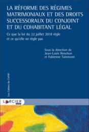 La réforme des régimes matrimoniaux et des droits successoraux du conjoint et du cohabitant légal ; ce que la loi du 22 juillet 2018 règle et ce qu'elle ne règle pas - Couverture - Format classique