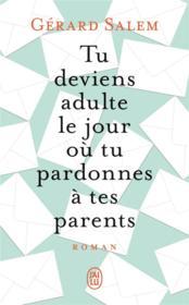 Tu deviens adulte le jour ou tu pardonnes à tes parents - Couverture - Format classique
