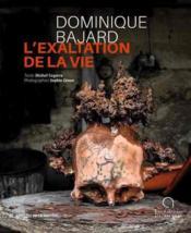 Dominique Bajard, l'exaltation de la vie - Couverture - Format classique