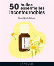 Les 50 huiles essentielles incontournables - Couverture - Format classique