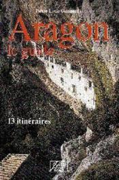 Aragon le guide ; 13 itinéraires (2e édition) - Couverture - Format classique