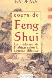 Cours De Feng Shui ; La Medecine De L'Habitat Selon La Sagesse Chinoise - Intérieur - Format classique