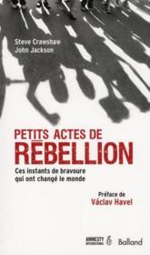 Petits actes de rebellion ; ces instants de bravoure qui ont changé le monde - Couverture - Format classique
