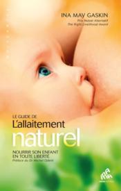 Le guide de l'allaitement naturel ; nourrir son enfant en toute liberté - Couverture - Format classique