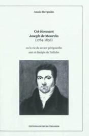 Cet etonnant joseph de mourcin (1784-1856) ou la vie du savant perigourdin ami/disciple de taillefer - Couverture - Format classique