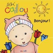 Bebe Caillou ; Bonjour ! - Couverture - Format classique