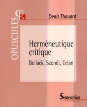 Herméneutique critique ; Bollack, Szondi, Celan - Couverture - Format classique
