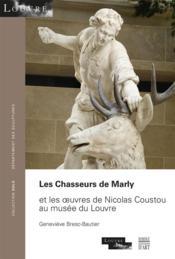 Les chasseurs de Marly et les oeuvres de Nicolas Coustou au musée du Louvre - Couverture - Format classique