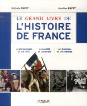 Le grand livre de l'histoire de France ; la chronologie et les faits ; la société et la culture ; les hommes et les femmes (3e édition) - Couverture - Format classique