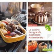 La cuisine des grands classiques ; ma version bio ! - Couverture - Format classique