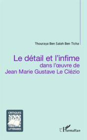 Détail et l'infime dans l'oeuvre de Jean Marie Gustave le Clézio - Couverture - Format classique