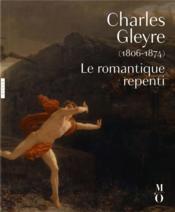Charles Gleyre (1806-1874) ; le romantique repenti - Couverture - Format classique