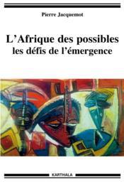 L'Afrique des possibles ; les défis de l'émergence - Couverture - Format classique