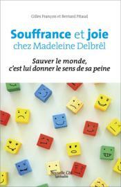 Joie et souffrance chez Madeleine Delbrel ; sauver le monde, c'est lui donner le sens de sa peine - Couverture - Format classique