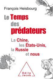 Le temps des prédateurs ; la Chine, l'Amérique, la Russie et nous - Couverture - Format classique