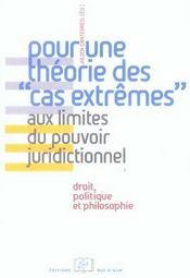 Pour une théorie des cas extrêmes aux limites du pouvoir juridictionnel ; droit, politique et philosophie - Intérieur - Format classique