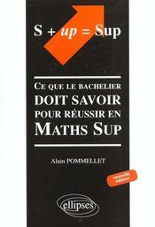 S+up=sup ; ce que le bachelier doit savoir pour réussir en Maths Sup - Intérieur - Format classique
